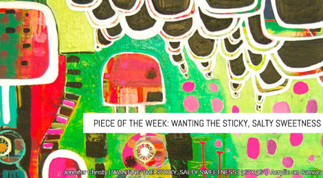Piece of the Week: Wanting the Sticky, Salty Sweetness